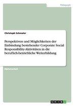 Perspektiven Und Moglichkeiten Der Einbindung Bestehender Corporate Social Responsibility-Aktivitaten in Die Beruflich-Betriebliche Weiterbildung