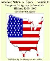 American Nation: A History, Volume I: European Background of American History, 1300-1600