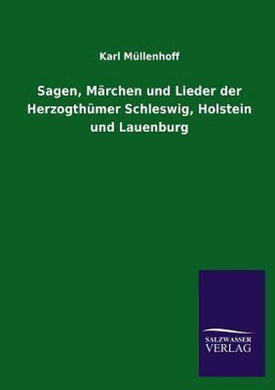 Boek cover Sagen, Marchen Und Lieder Der Herzogthumer Schleswig, Holstein Und Lauenburg van Karl Müllenhoff