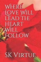 Where Love Will Lead the Heart Will Follow