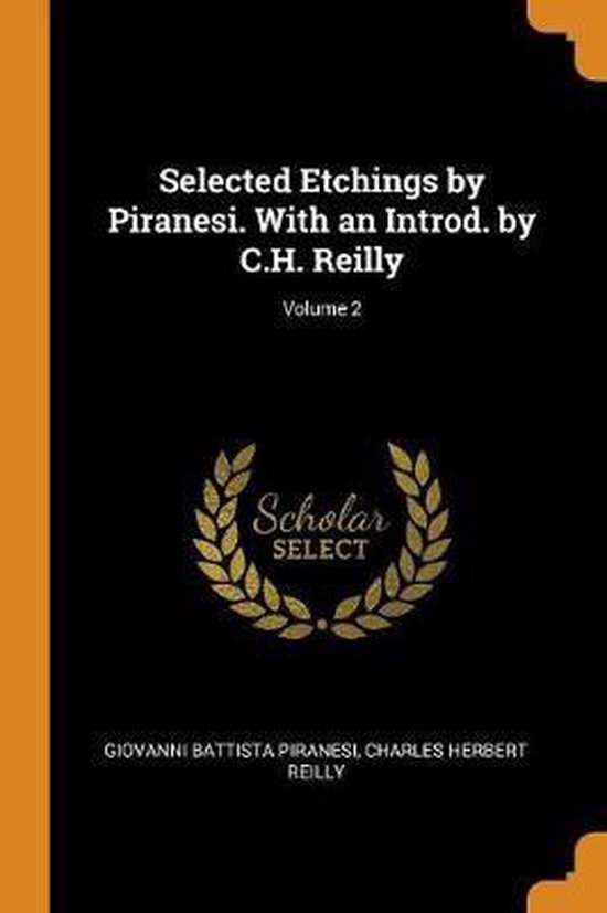 Selected Etchings by Piranesi. with an Introd. by C.H. Reilly; Volume 2