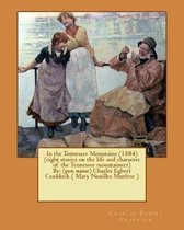 In the Tennessee Mountains (1884) (Eight Stories on the Life and Character of the Tennessee Mountaineer)by