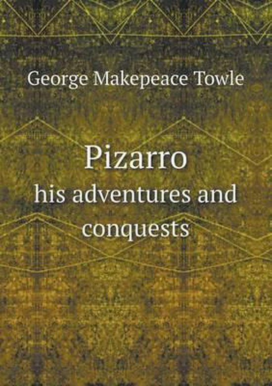Pizarro His Adventures and Conquests