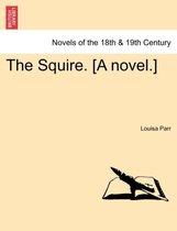 The Squire. [A Novel.] Vol. I.