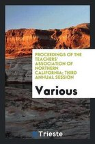 Proceedings of the Teachers' Association of Northern California; Third Annual Session