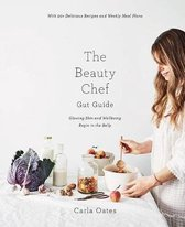 The Beauty Chef Gut Guide : With 90+ Delicious Recipes and Weekly Meal Plans
