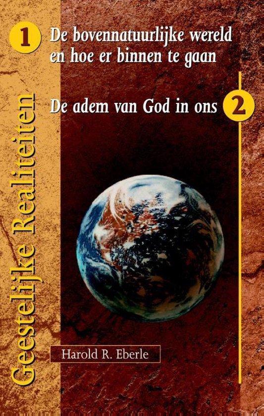 Geestelijke realiteiten 1 en 2 - de bovennatuurlijke wereld en hoe er binnen te gaan/ de adem van God in ons - Harold R. Eberle |