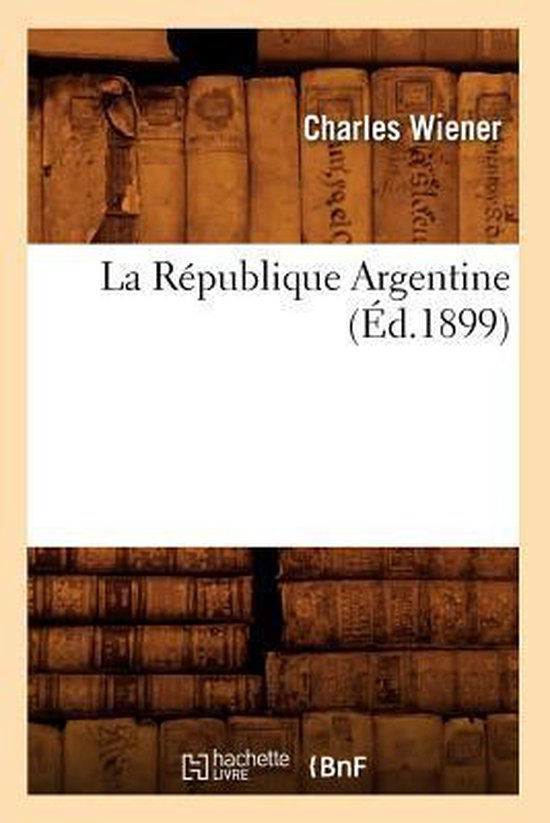 La Republique Argentine (Ed.1899)