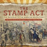 The Stamp Act : The Prologue to the American Revolution | Revolution Books for Kids Grade 4 | Children's Military Books