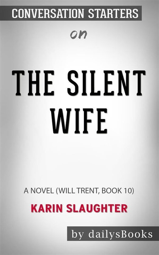 Boek cover The Silent Wife: A Novel (Will Trent, Book 10) by Karin Slaughter: Conversation Starters van Dailybooks (Onbekend)