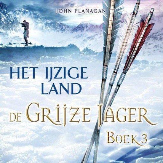 De Grijze Jager 3 - Het ijzige land - John Flanagan | Readingchampions.org.uk