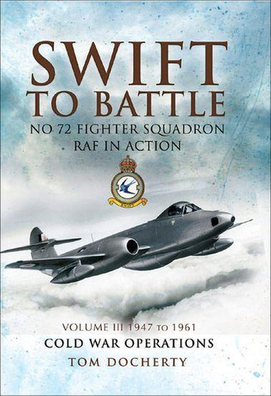 Boek cover Swift to Battle: No 72 Fighter Squadron RAF in Action, 1947 to 1961 van Tom Docherty (Onbekend)