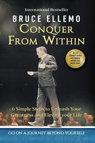 Conquer From Within - 6 Easy Steps To Unleash you Greatness and Elevate Your Life