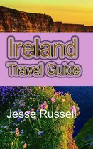 Ireland Travel Guide: The Heart of Europe Tourism