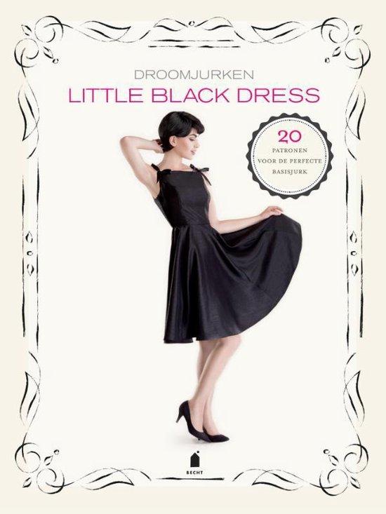 Little Black Dress. Droomjurken. 20 patronen voor de perfecte basisjurk - Dolin Bliss O'Shea |