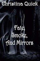 Fate, Smoke, and Mirrors