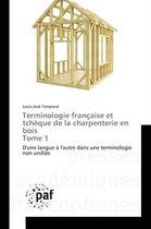 Terminologie Fran�aise Et Tch�que de la Charpenterie En Bois Tome 1