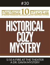 Perfect 10 Historical Cozy Mystery Plots #30-5 ''A FIRE AT THE THEATER – A DR. GAVIN MYSTERY''