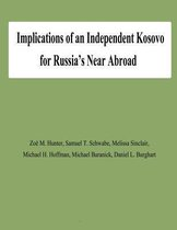 Implications of an Independent Kosovo for Russia's Near Abroad