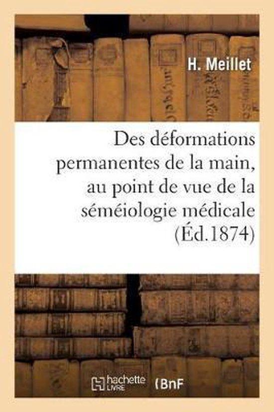 Des deformations permanentes de la main, au point de vue de la semeiologie medicale