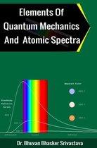 Elements of Quantum Mechanics And Atomic Spectra