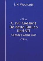 C. Ivli Caesaris de Bello Gallico Libri VII Caesar's Gallic War