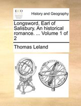 Longsword, Earl of Salisbury. an Historical Romance. ... Volume 1 of 2