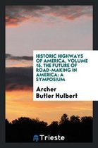 Historic Highways of America, Volume 15. the Future of Road-Making in America