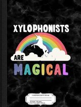 Xylophonists Are Magical Composition Notebook