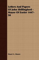 Letters And Papers Of John Shillingford - Mayor Of Exeter 1447-50