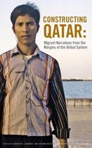 Constructing Qatar: Migrant Narratives from the Margins of the Global System