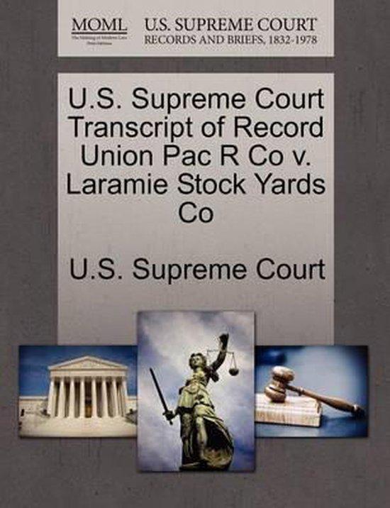U.S. Supreme Court Transcript of Record Union Pac R Co V. Laramie Stock Yards Co