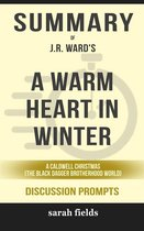 Summary of A Warm Heart in Winter: A Caldwell Christmas (The Black Dagger Brotherhood World) by J.R. Ward: Discussion Prompts