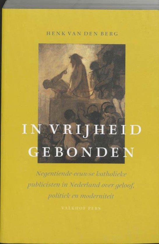 In vrijheid gebonden - Henk van den Berg |