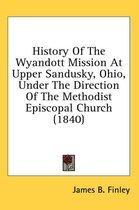 History of the Wyandott Mission at Upper Sandusky, Ohio, Under the Direction of the Methodist Episcopal Church (1840)