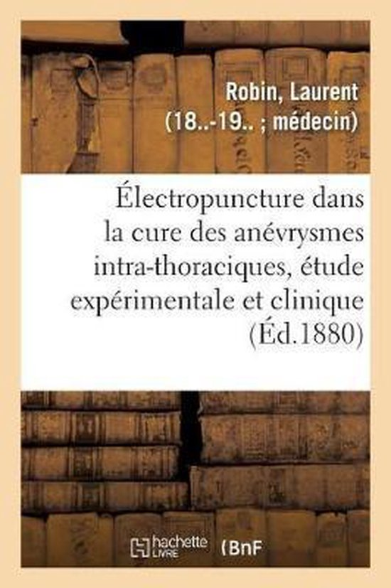 De l'Electropuncture dans la cure des anevrysmes intra-thoraciques, etude experimentale et clinique
