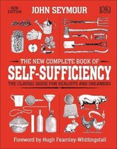 The New Complete Book of Self-Sufficiency : The Classic Guide for Realists and Dreamers