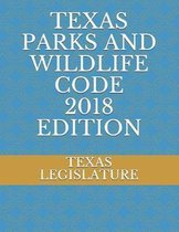 Texas Parks and Wildlife Code 2018 Edition