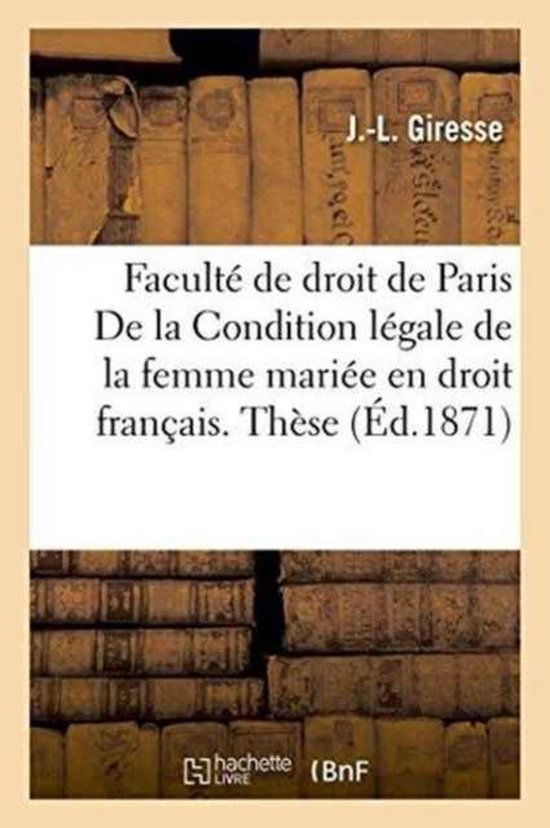 Faculte de droit de Paris. Condition legale de la femme mariee en droit francais. These