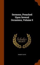 Sermons, Preached Upon Several Occasions, Volume 5