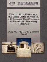 Wilbur L. Hunt, Petitioner, V. the United States of America. U.S. Supreme Court Transcript of Record with Supporting Pleadings