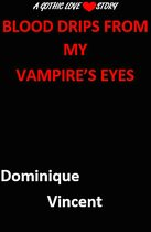 Blood Drips from My Vampire's Eyes:A Gothic Love Story