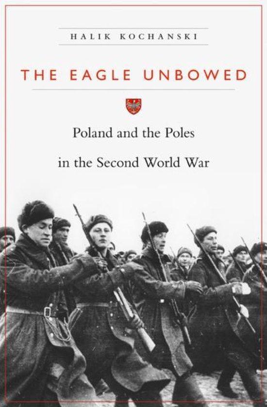 Boek cover The Eagle Unbowed van Halik Kochanski (Hardcover)