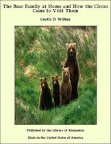 The Bear Family at Home and How the Circus Came to Visit Them