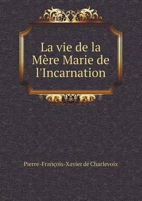 La Vie de La Mere Marie de L'Incarnation