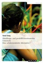 Handlungs- und produktionsorientierter Unterricht: Eine schülerzentrierte Alternative