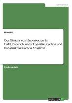 Der Einsatz von Hypertexten im DaF-Unterricht unter kognitivistischen und konstruktivistischen Ansatzen