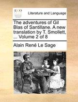 The Adventures of Gil Blas of Santillane. a New Translation by T. Smollett, ... Volume 2 of 8
