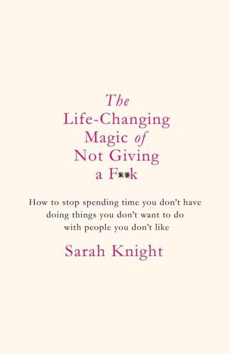 The Life-Changing Magic of Not Giving a F**k - Sarah Knight