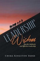 Leadership Wisdom Keys for Authentic and Effective Leadership